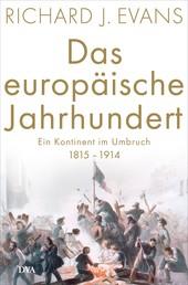 Das europäische Jahrhundert - Ein Kontinent im Umbruch - 1815-1914