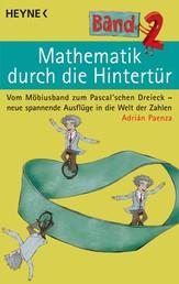 Mathematik durch die Hintertür - Band 2 - Vom Möbiusband zum Pascal'schen Dreieck - neue spannende Ausflüge in die Welt der Zahlen