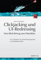 Clickjacking und UI-Redressing - Vom Klick-Betrug zum Datenklau - Ein Leitfaden für Sicherheitsexperten und Webentwickler