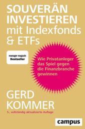 Souverän investieren mit Indexfonds und ETFs - Wie Privatanleger das Spiel gegen die Finanzbranche gewinnen