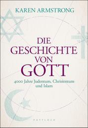 Die Geschichte von Gott - 4000 Jahre Judentum, Christentum und Islam