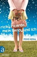 Micol Ostow: Ricky Ricardo, mein Handy und ich ★★★