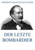Friedrich Wilhelm Hackländer: Der letzte Bombardier