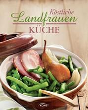 Köstliche Landfrauenküche - Kochen wie auf dem Land