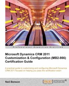 Neil Benson: Microsoft Dynamics CRM 2011 Customization & Configuration (MB2-866) Certification Guide