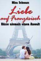 Mira Schwarz: Liebe auf Französisch - Küsse niemals einen Anwalt ★★★