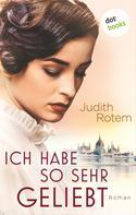 Judith Rotem: Ich habe so sehr geliebt