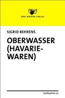 Sigrid Behrens: Oberwasser (Havariewaren)