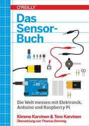 Das Sensor-Buch - Mit Elektronik, Arduino und Raspberry Pi die Welt erfassen