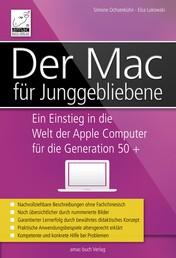Der Mac für Junggebliebene - Ein Einstieg in die Welt der Apple Computer für die Generation 50+ - für OS X Mavericks