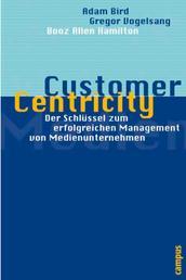 Customer Centricity - Die neue Chance für die Medienindustrie