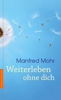 Manfred Mohr: Weiterleben ohne dich ★★