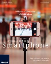 Fotografie mit dem Smartphone - Der Fotokurs für smarte Bilder hier und jetzt!