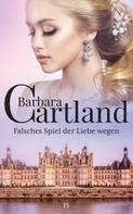 Barbara Cartland: 15. Falsches Spiel Der Liebe Wegen ★★★★