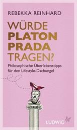 Würde Platon Prada tragen? - Philosophische Überlebenstipps für den Lifestyle-Dschungel