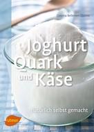 Cosima Bellersen Quirini: Joghurt, Quark und Käse ★★★★★