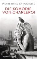 Pierre Drieu la Rochelle: Die Komödie von Charleroi ★