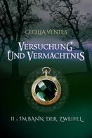 Cecilia Ventes: Versuchung und Vermächtnis, Teil 2: Im Bann der Zweifel ★★★★