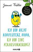Joanne Fedler: Ich bin nicht kompliziert, Mama, ich bin eine Herausforderung! ★★★