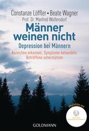 Männer weinen nicht - Depression bei Männern Anzeichen erkennen - Symptome behandeln - Betroffene unterstützen