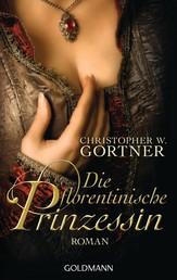 Die florentinische Prinzessin - Roman