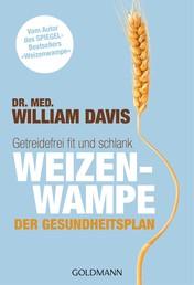 """Weizenwampe - Der Gesundheitsplan - Getreidefrei fit und schlank - Vom Autor des SPIEGEL-Bestsellers """"Weizenwampe"""""""