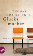 Thomas Sautner: Der Glücksmacher ★★★★
