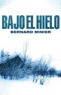 Bernard Minier: Bajo el hielo