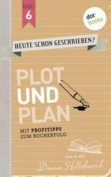 HEUTE SCHON GESCHRIEBEN? - Band 6: Plot und Plan - Mit Profitipps zum Bucherfolg