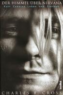 Charles R Cross: Der Himmel über Nirvana ★★★★