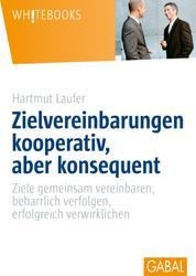 Zielvereinbarungen kooperativ, aber konsequent - Ziele gemeinsam vereinbare, beharrlich verfolgen, erfolgreich verwirklichen