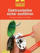 Selbst ist der Mann. Das Do-it-yourself-Magazin: Elektroarbeiten sicher ausführen - Profiwissen für Heimwerker