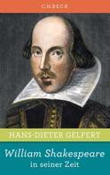 Hans-Dieter Gelfert: William Shakespeare in seiner Zeit