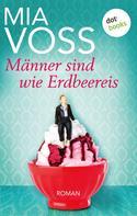 Mia Voss: Männer sind wie Erdbeereis ★★★★