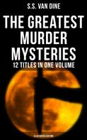 S.S. Van Dine: The Greatest Murder Mysteries of S. S. Van Dine - 12 Titles in One Volume (Illustrated Edition)