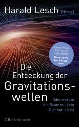 Die Entdeckung der Gravitationswellen - Oder warum die Raumzeit kein Gummituch ist