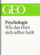 : Psychologie: Wie das Hirn sich selber heilt (GEO eBook Single) ★★★★