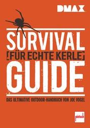 DMAX Survival-Guide für echte Kerle - Das ultimative Outdoor-Handbuch von Joe Vogel