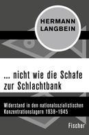 Hermann Langbein: ... nicht wie die Schafe zur Schlachtbank