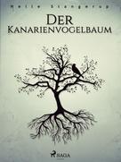 Helle Stangerup: Der Kanarienvogelbaum