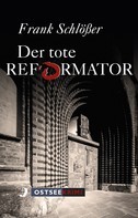 Frank Schlößer: Der tote Reformator