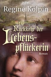 Die Rückkehr der Lebenspflückerin - Roman