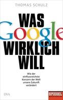 Thomas Schulz: Was Google wirklich will ★★★★