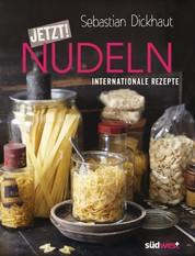 JETZT! Nudeln - Internationale Rezepte