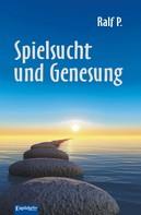 Ralf P.: Spielsucht und Genesung. Eine spirituelle Erfahrung im 12-Schritte-Programm der Anonymen Spieler (GA)
