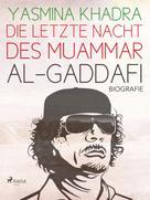 Yasmina Khadra: Die letzte Nacht des Muammar al-Gaddafi