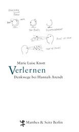 Verlernen - Denkwege bei Hannah Arendt
