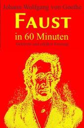 Faust in 60 Minuten - Gekürzte und erklärte Fassung der Tagödie erster Teil