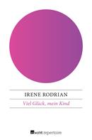 Irene Rodrian: Viel Glück, mein Kind