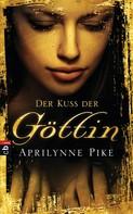 Aprilynne Pike: Der Kuss der Göttin ★★★★